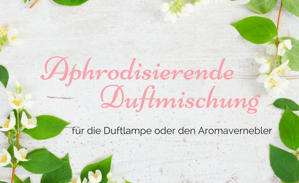 Aphrodisierende Duftmischung für die Duftlampe oder den Aromavernebler