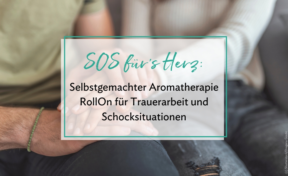 Aromatherapie RollOn für Trauerarbeit und Schocksituationen