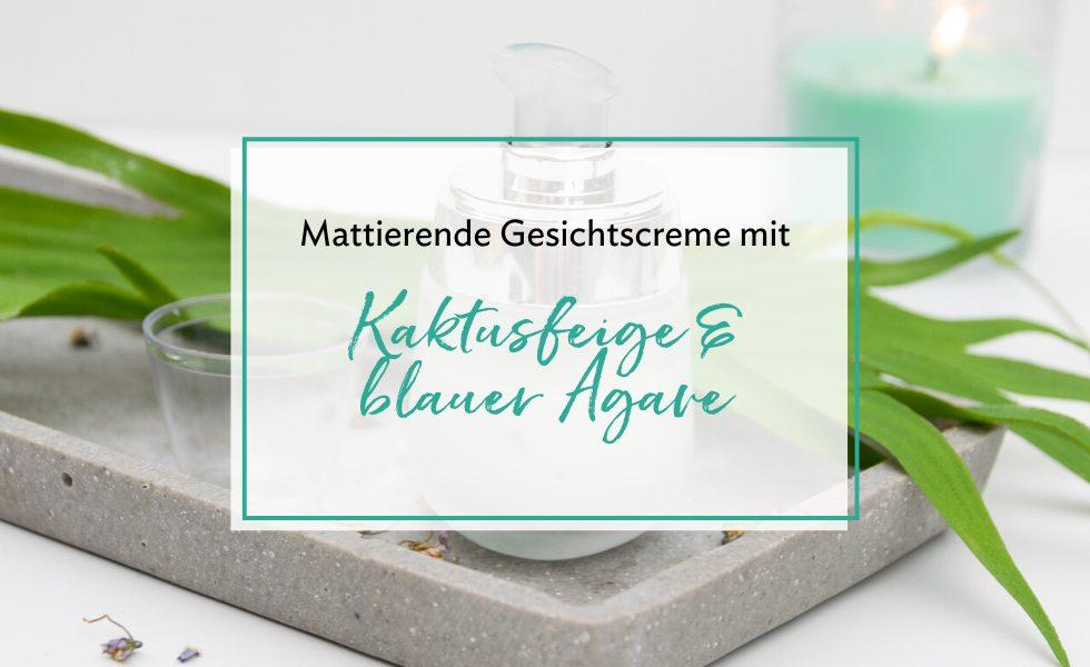Beitragsbild_Mattierende Gesichtscreme mit Kaktusfeige und blauer Agave